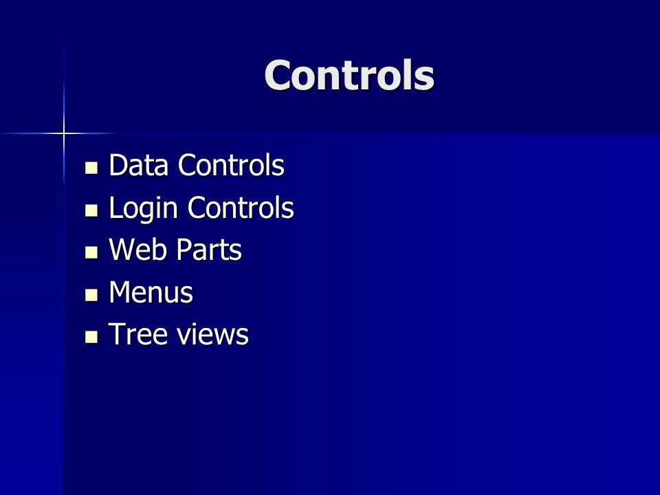 Controls Data Controls Data Controls Login Controls Login Controls Web Parts Web Parts Menus Menus Tree views Tree views