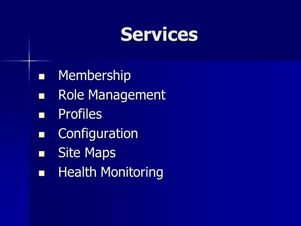 Services Membership Membership Role Management Role Management Profiles Profiles Configuration Configuration Site Maps Site Maps Health Monitoring Health Monitoring