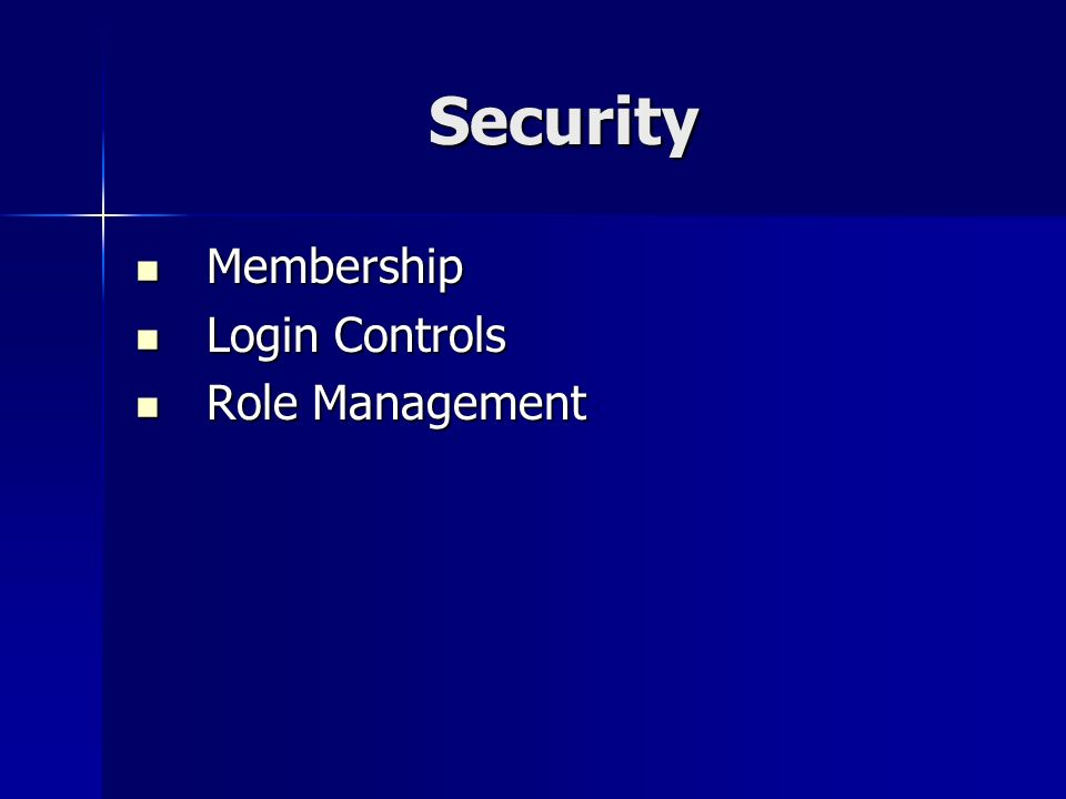 Security Membership Membership Login Controls Login Controls Role Management Role Management