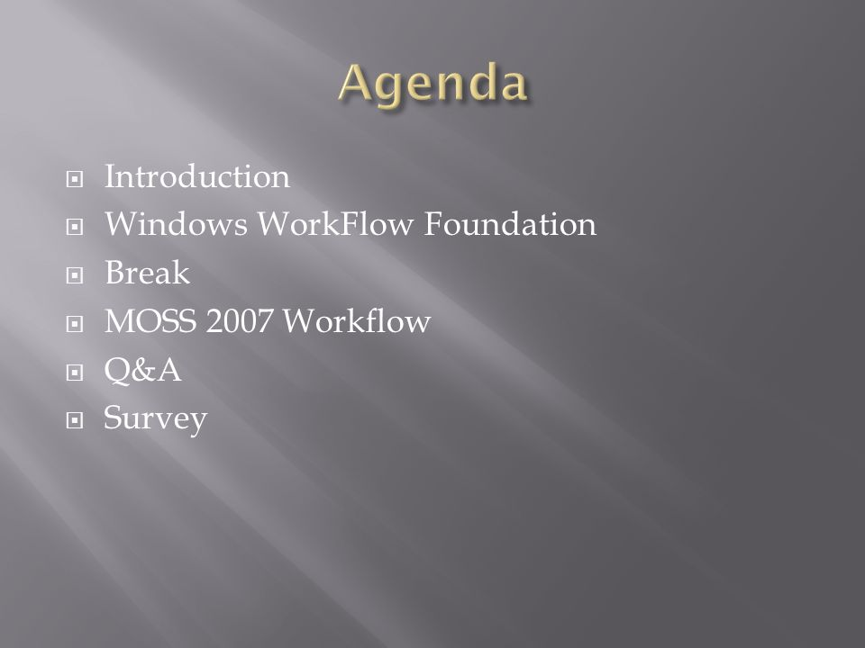 Introduction Windows WorkFlow Foundation Break MOSS 2007 Workflow Q&A Survey