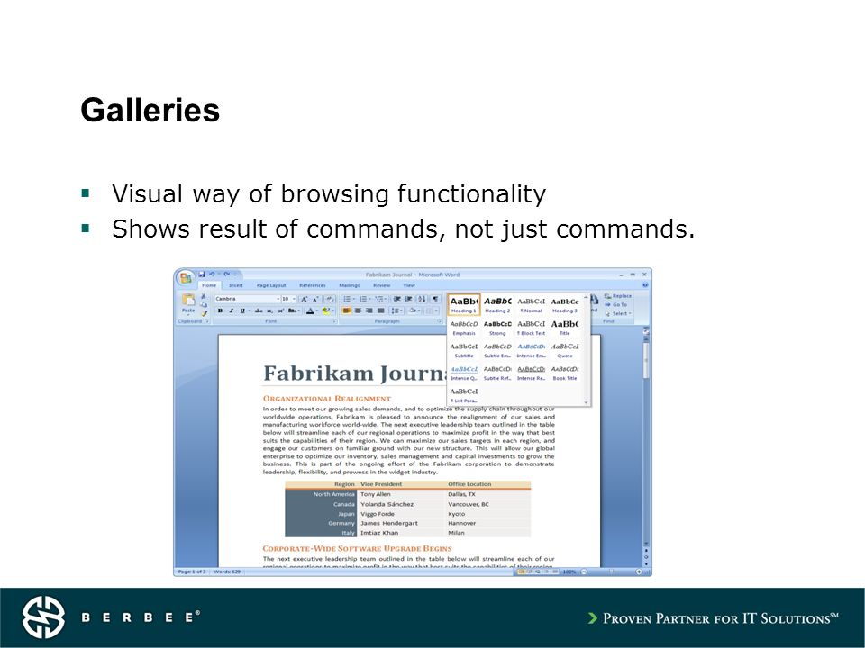 Galleries Visual way of browsing functionality Shows result of commands, not just commands.