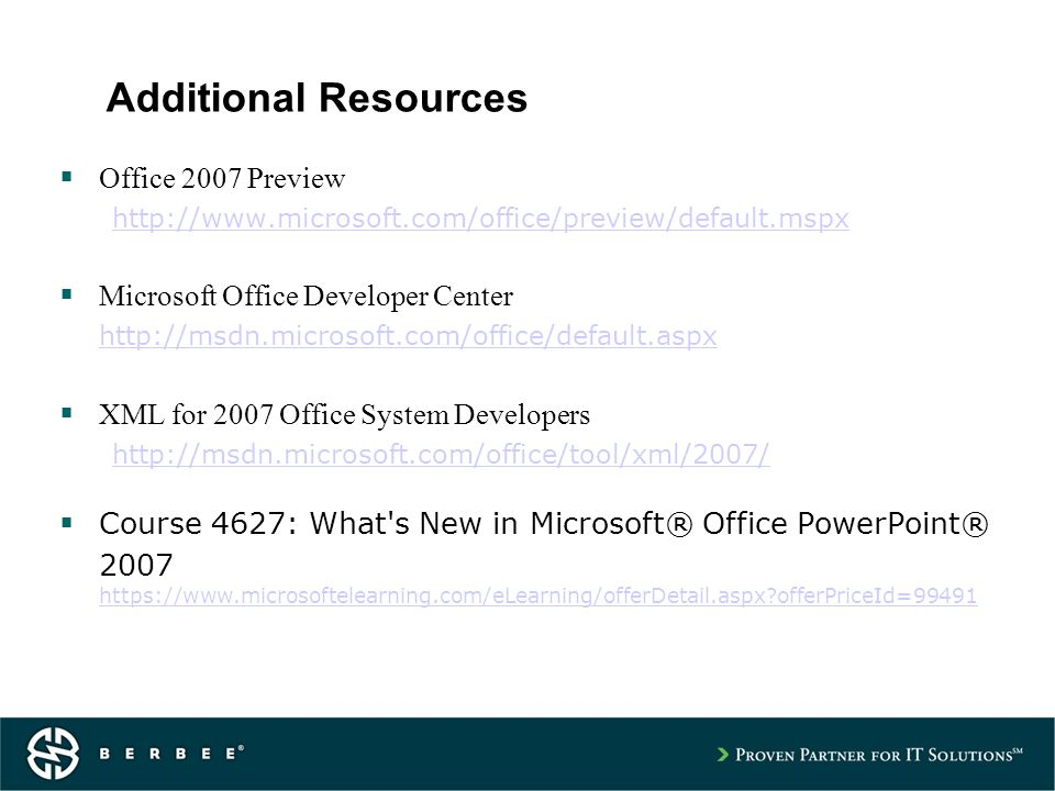 Additional Resources Office 2007 Preview   Microsoft Office Developer Center   XML for 2007 Office System Developers   Course 4627: What s New in Microsoft® Office PowerPoint® offerPriceId= offerPriceId=99491