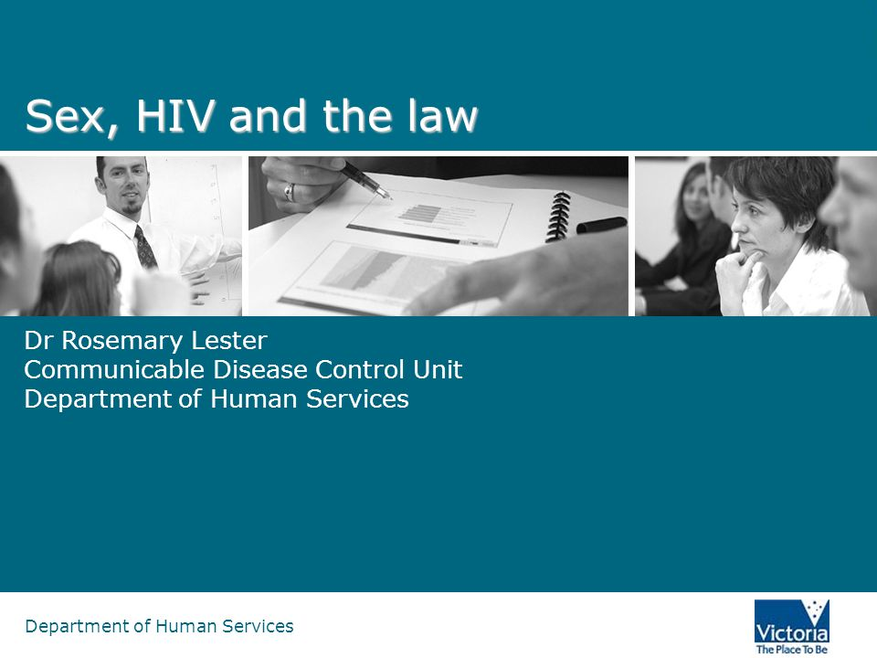 Department of Human Services Sex, HIV and the law Dr Rosemary Lester Communicable Disease Control Unit Department of Human Services