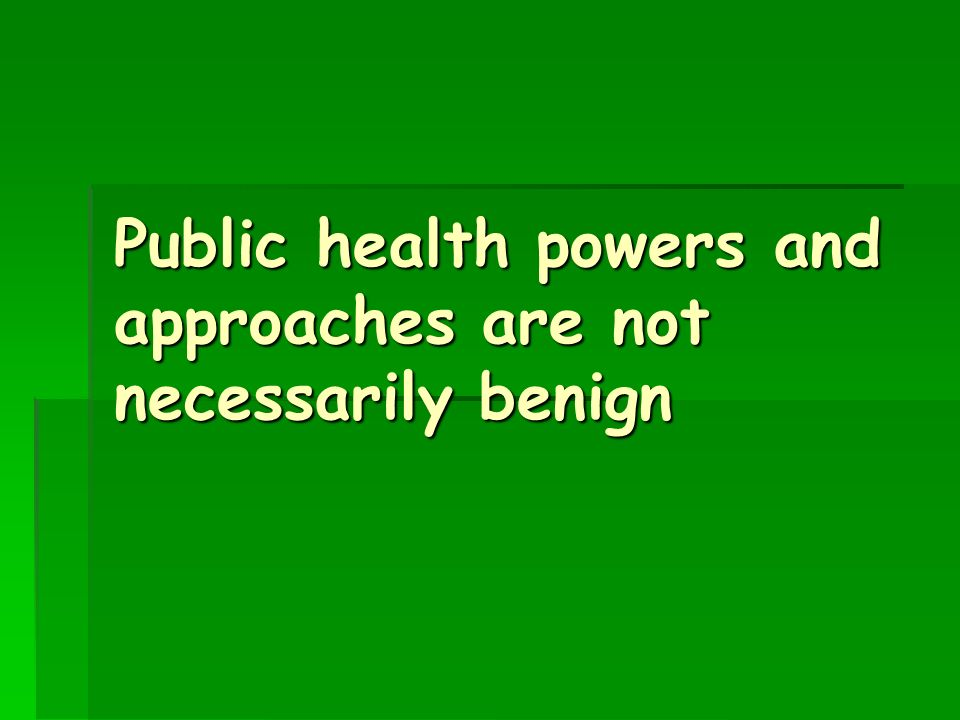 Public health powers and approaches are not necessarily benign