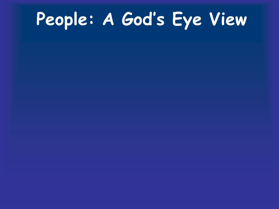 People: A Gods Eye View