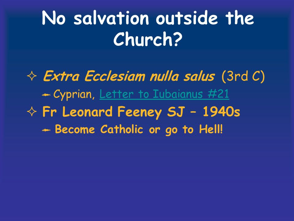 No salvation outside the Church.