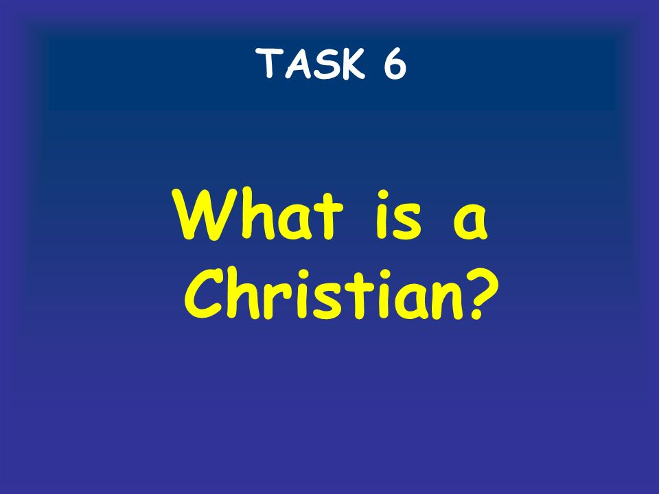 TASK 6 What is a Christian
