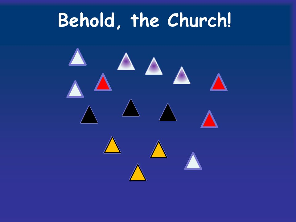 Behold, the Church!