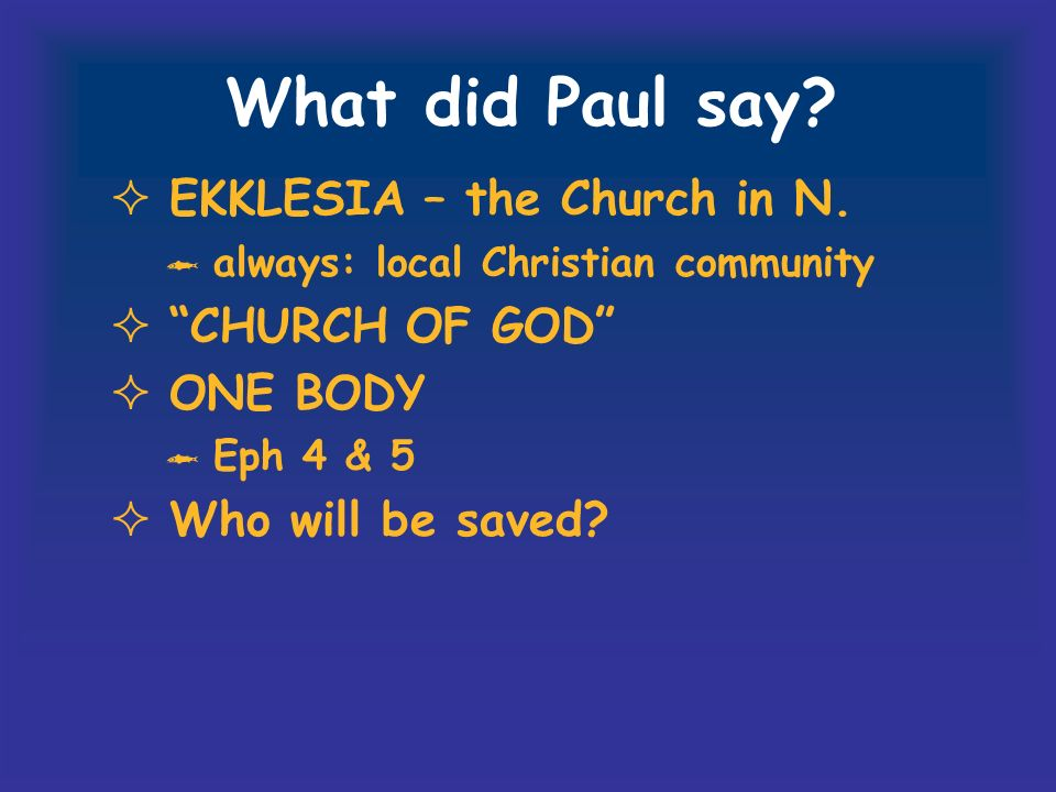 What did Paul say. EKKLESIA – the Church in N.
