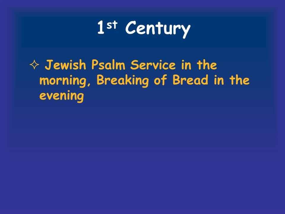 1 st Century Jewish Psalm Service in the morning, Breaking of Bread in the evening