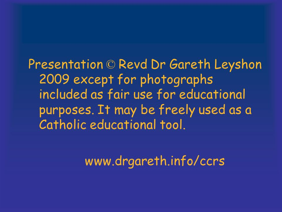 Presentation © Revd Dr Gareth Leyshon 2009 except for photographs included as fair use for educational purposes.