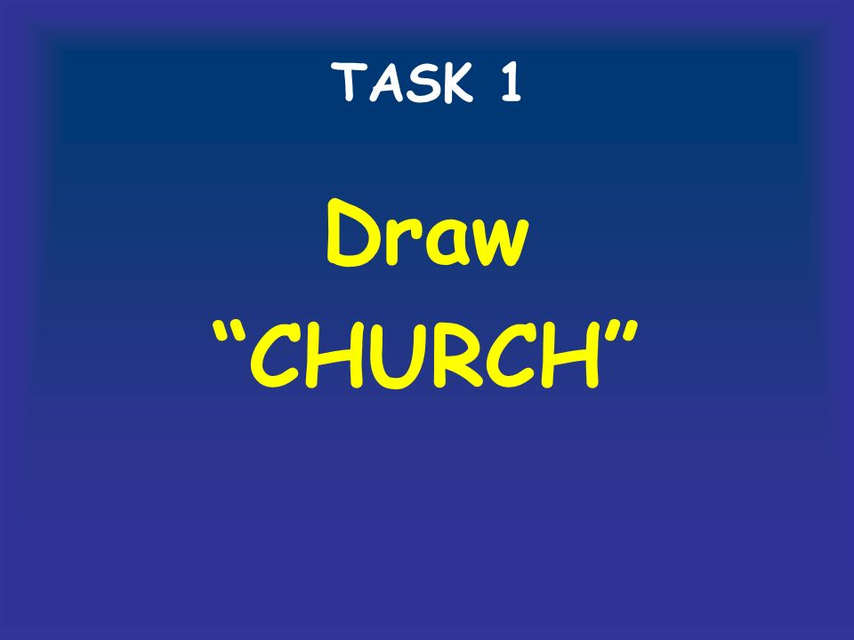TASK 1 Draw CHURCH