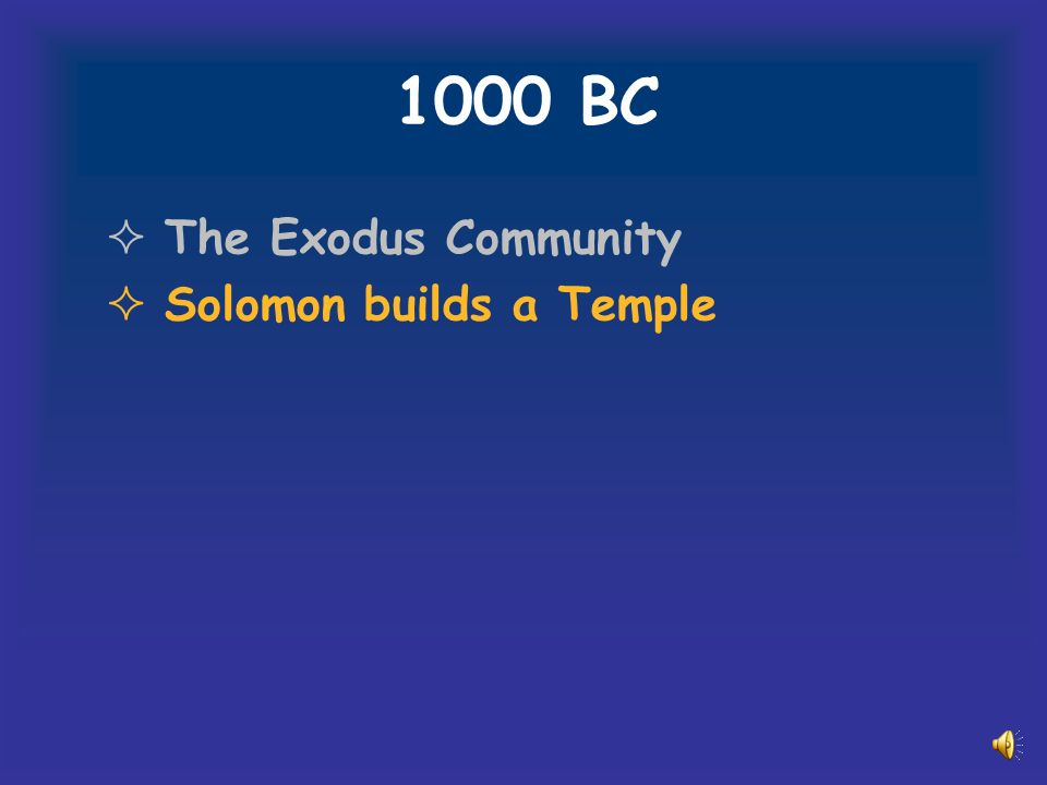1000 BC The Exodus Community Solomon builds a Temple