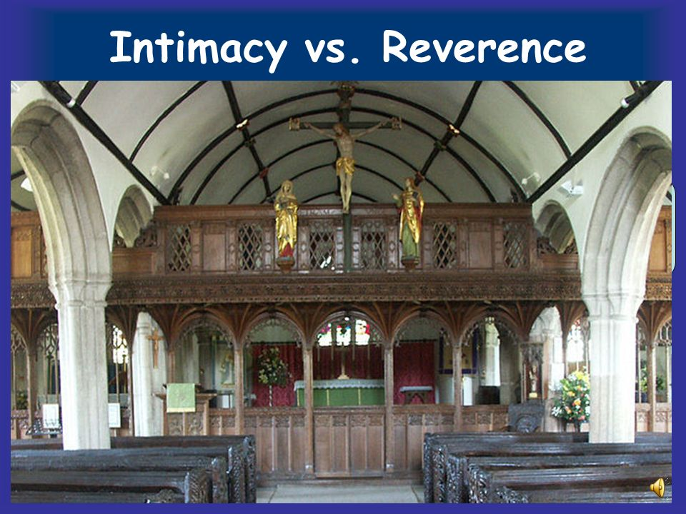 Intimacy vs. Reverence 13 th Century: look at the Host but dont receive.