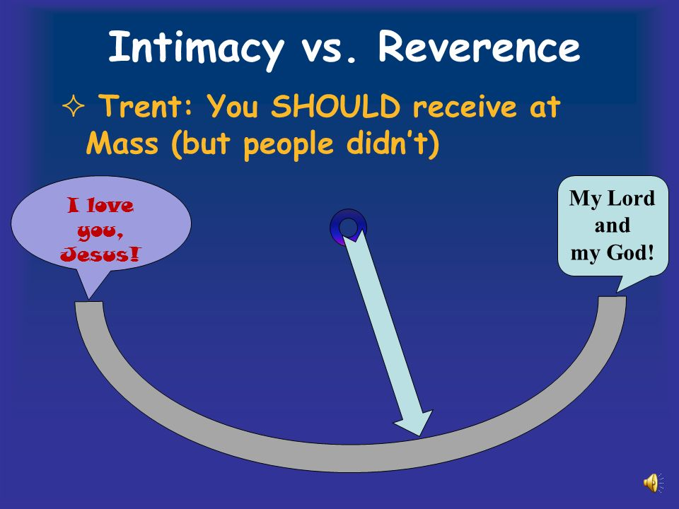 Intimacy vs. Reverence Trent: You SHOULD receive at Mass (but people didnt) I love you, Jesus.