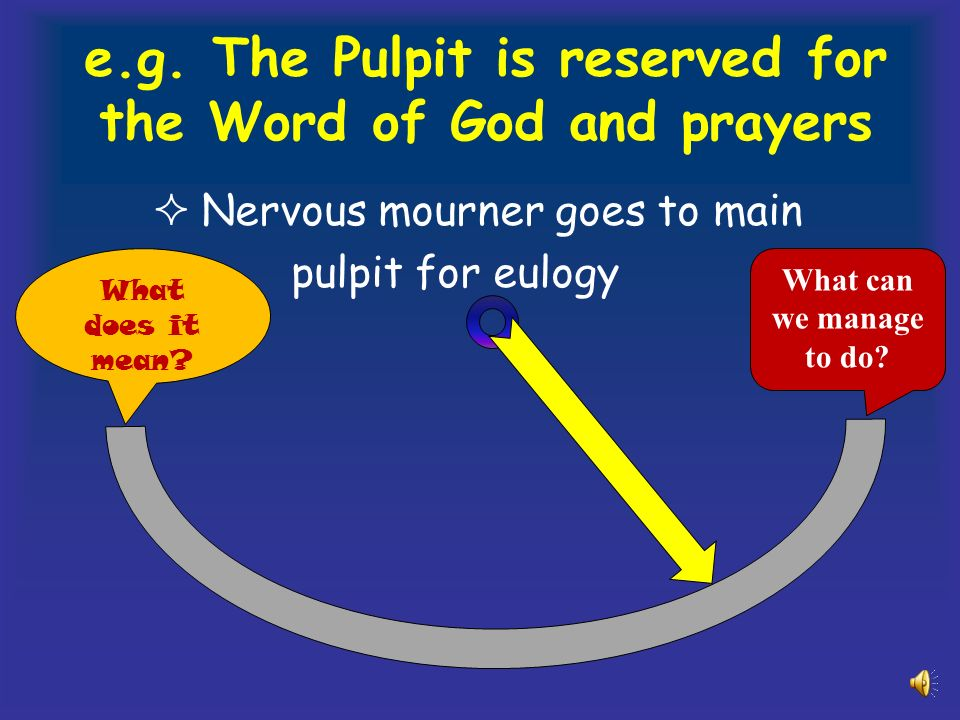e.g. The Pulpit is reserved for the Word of God and prayers Nervous mourner goes to main pulpit for eulogy What does it mean? What can we manage to do