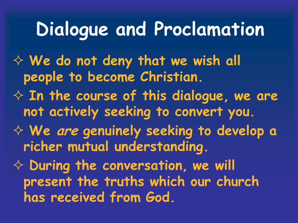 Dialogue and Proclamation We do not deny that we wish all people to become Christian.