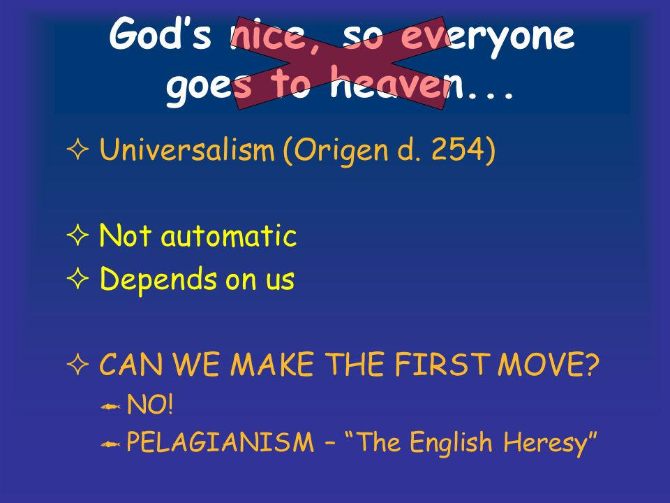 Gods nice, so everyone goes to heaven... Universalism (Origen d.