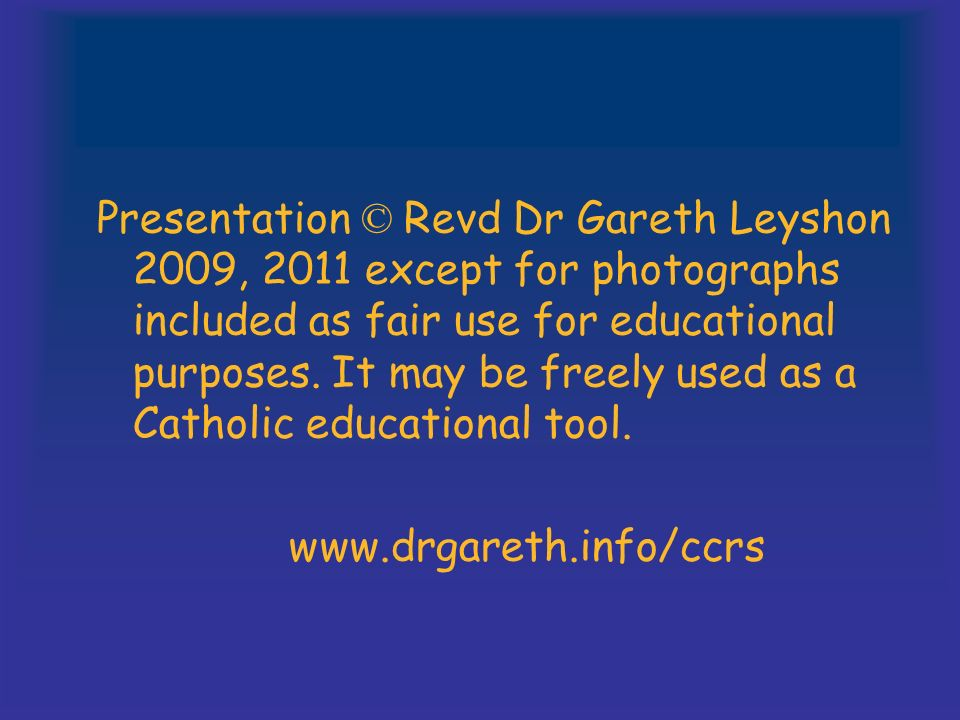 Presentation © Revd Dr Gareth Leyshon 2009, 2011 except for photographs included as fair use for educational purposes.