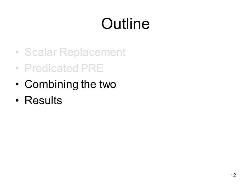 12 Outline Scalar Replacement Predicated PRE Combining the two Results