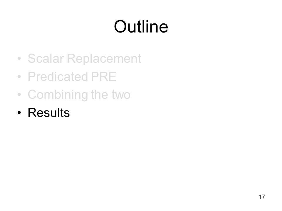 17 Outline Scalar Replacement Predicated PRE Combining the two Results