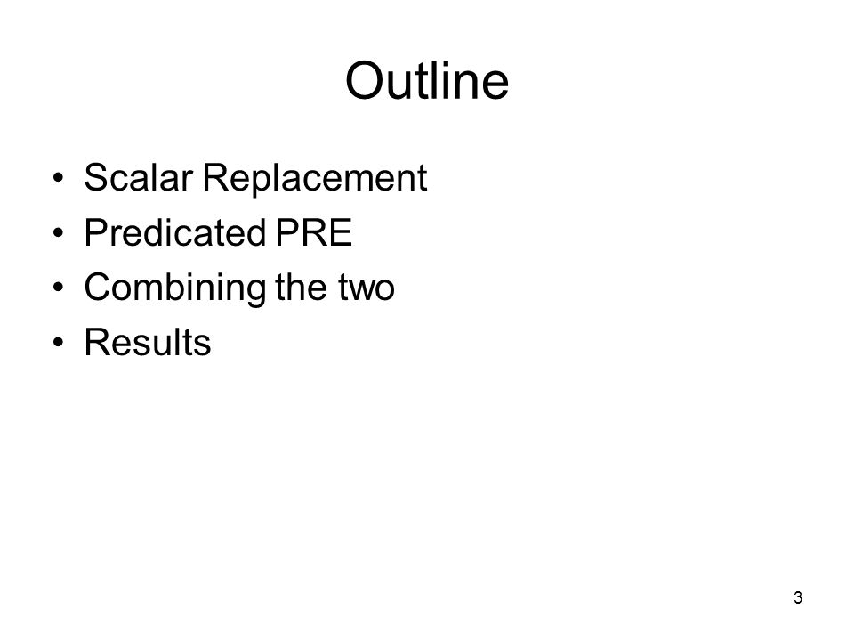 3 Outline Scalar Replacement Predicated PRE Combining the two Results