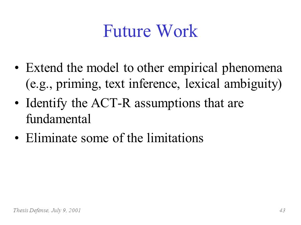 Thesis Defense, July 9, Summary A model of sentence comprehension with a strong associative mechanism to speed up the search of an interpretation It offers a unified explanation for a variety of empirical psycholinguistic data It is scalable It is implemented in ACT-R