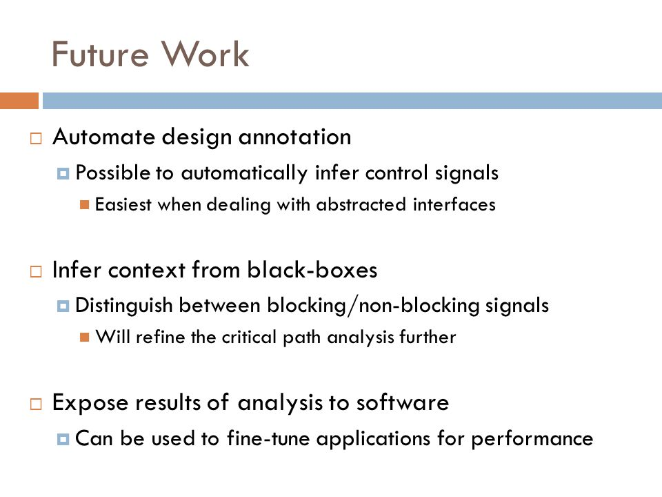 Future Work Automate design annotation Possible to automatically infer control signals Easiest when dealing with abstracted interfaces Infer context f