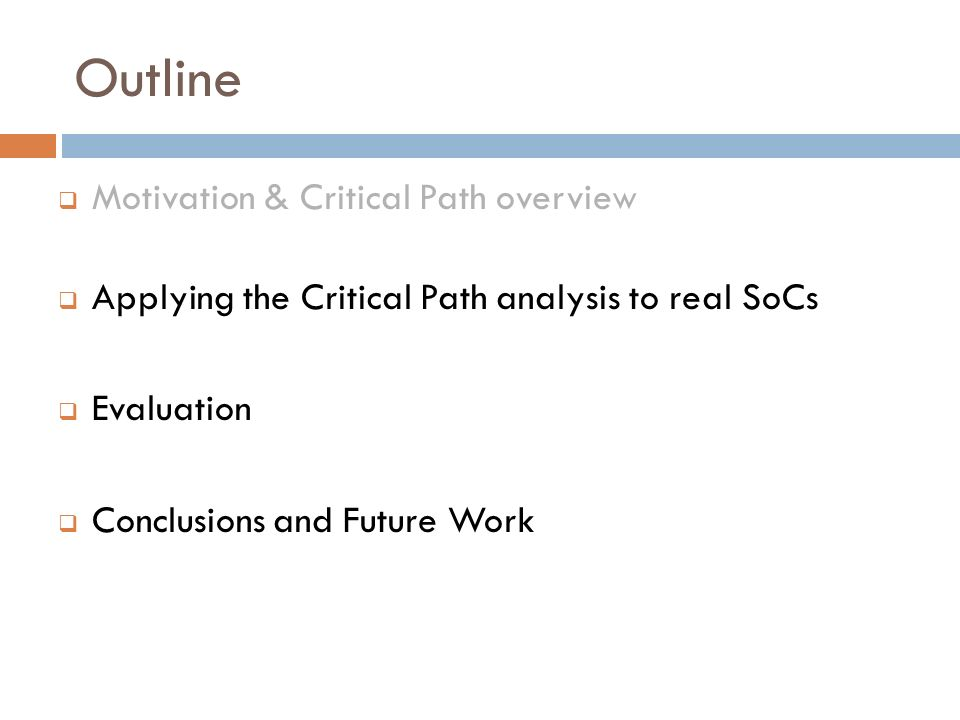 Abstraction Evaluation Performed experiment abstracting processor Compared critical path with & w/o abstraction Same edges identified as critical 3% difference in the critical edge count Critical path still provides reliable optimization hints.