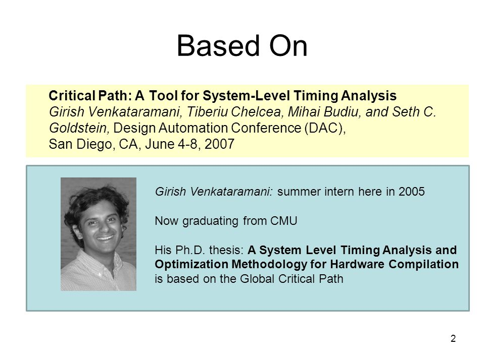 Based On Critical Path: A Tool for System-Level Timing Analysis Girish Venkataramani, Tiberiu Chelcea, Mihai Budiu, and Seth C.