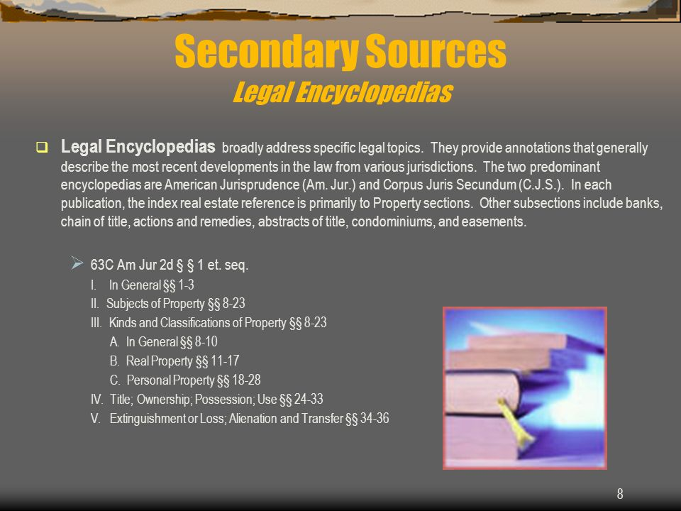 8 Legal Encyclopedias broadly address specific legal topics.