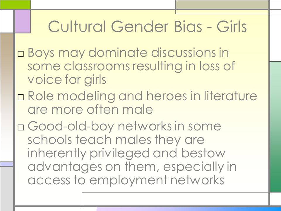 Cultural Gender Bias - Girls Boys may dominate discussions in some classrooms resulting in loss of voice for girls Role modeling and heroes in literat