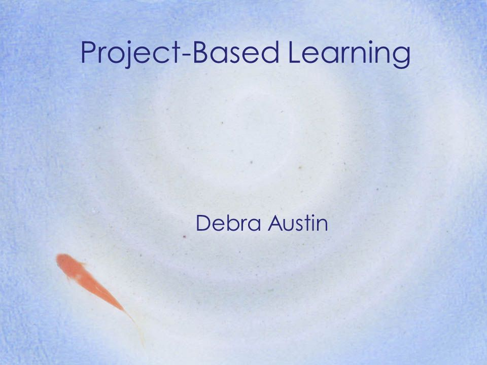 Project-Based Learning Debra Austin