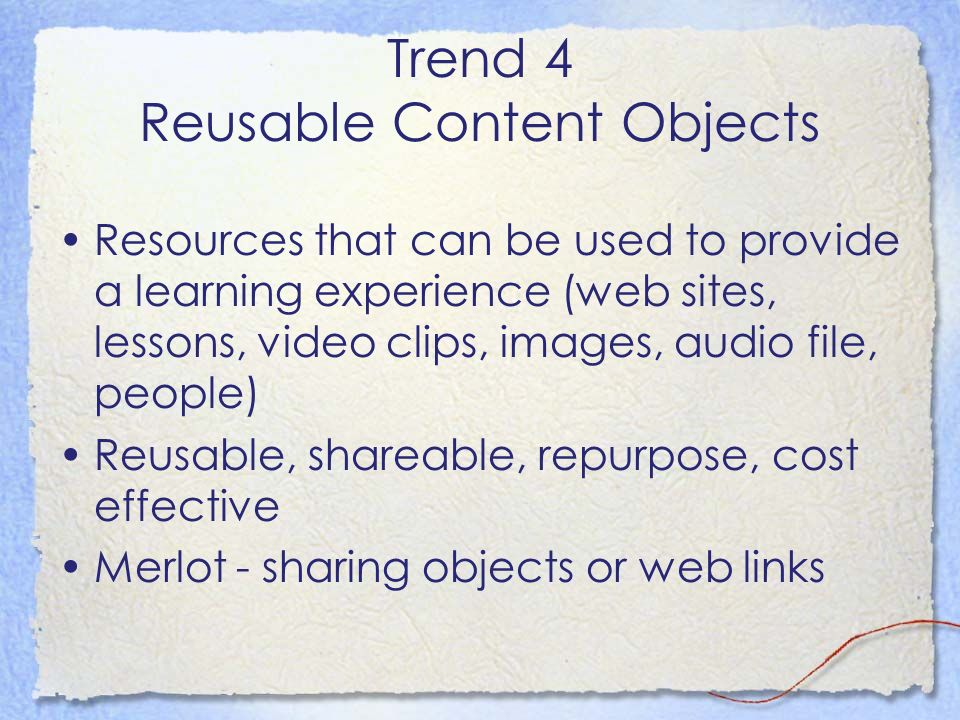 Trend 5 - Blogging For instructors –Professional practice –Networking and knowledge sharing –Stephens Web - Stephen Downes Reads and summarizes a lot of information on ed tech For students –Reflection or journals –Dialogue with peers –Group work –Communicate with instructor –Share ideas and get quick feedback