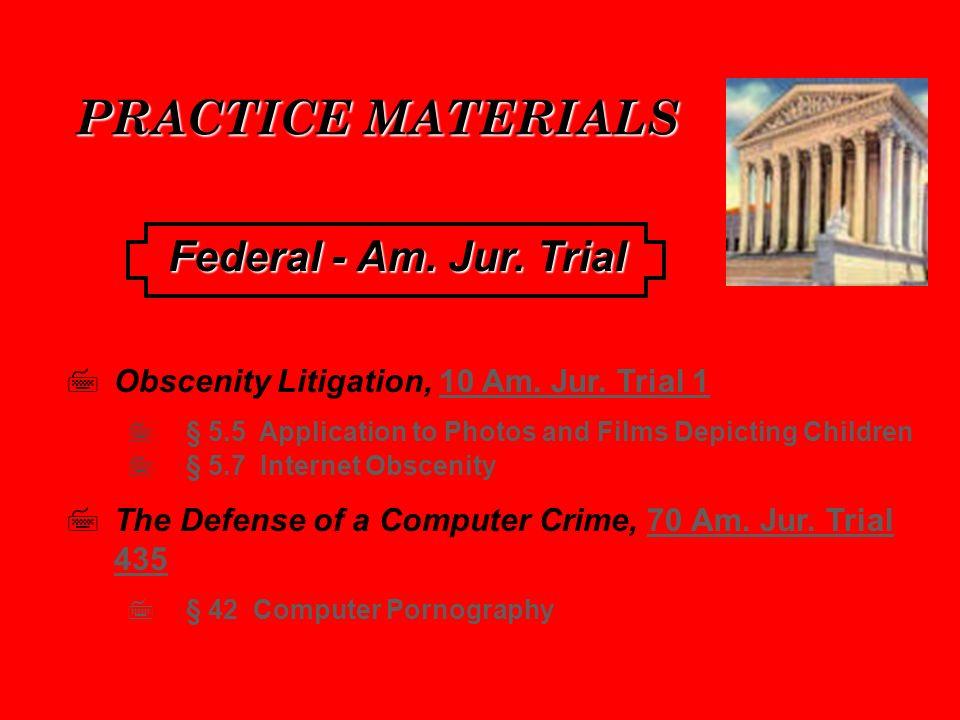 PRACTICE MATERIALS Obscenity Litigation, 10 Am. Jur.