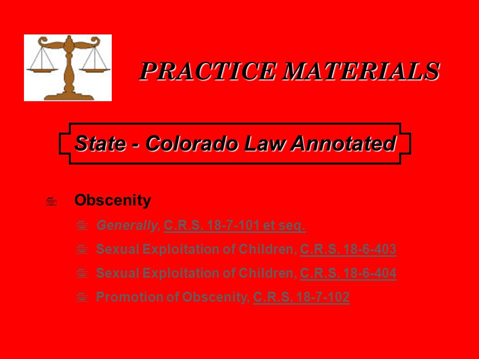 PRACTICE MATERIALS State - Colorado Law Annotated Obscenity Generally, C.R.S.