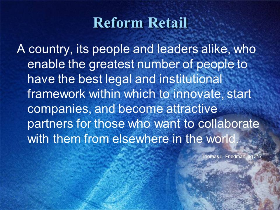 Reform Retail A country, its people and leaders alike, who enable the greatest number of people to have the best legal and institutional framework within which to innovate, start companies, and become attractive partners for those who want to collaborate with them from elsewhere in the world.