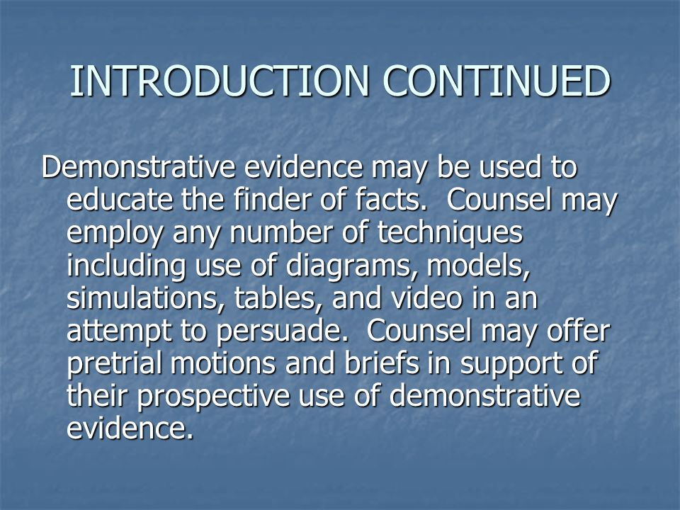 INTRODUCTION CONTINUED Demonstrative evidence must then pass an final balancing test under relevancy… to determine whether the prejudicial value of the evidence outweighs its probative value