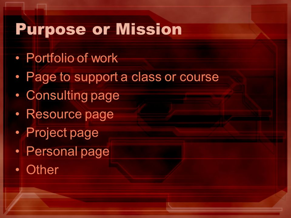Purpose or Mission Portfolio of work Page to support a class or course Consulting page Resource page Project page Personal page Other