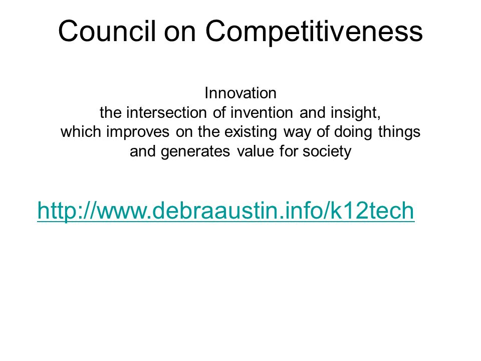 Council on Competitiveness Innovation the intersection of invention and insight, which improves on the existing way of doing things and generates value for society