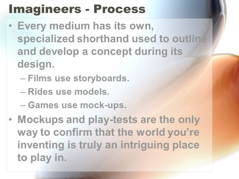Imagineers - Process Every medium has its own, specialized shorthand used to outline and develop a concept during its design.