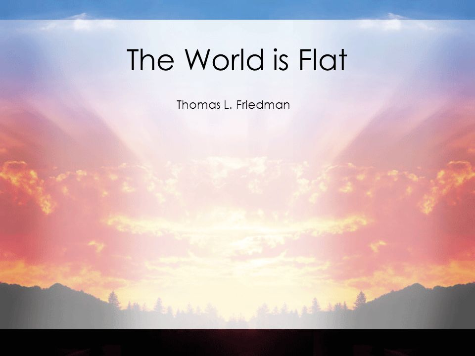 The World is Flat Thomas L. Friedman