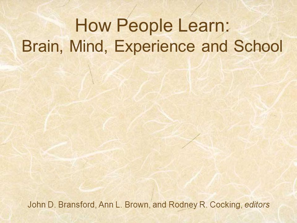 How People Learn: Brain, Mind, Experience and School John D.
