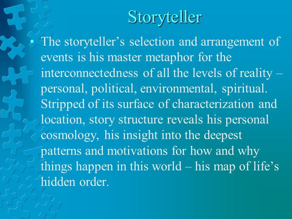 Storyteller The storytellers selection and arrangement of events is his master metaphor for the interconnectedness of all the levels of reality – personal, political, environmental, spiritual.
