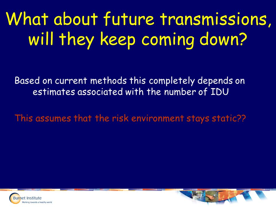 What about future transmissions, will they keep coming down.