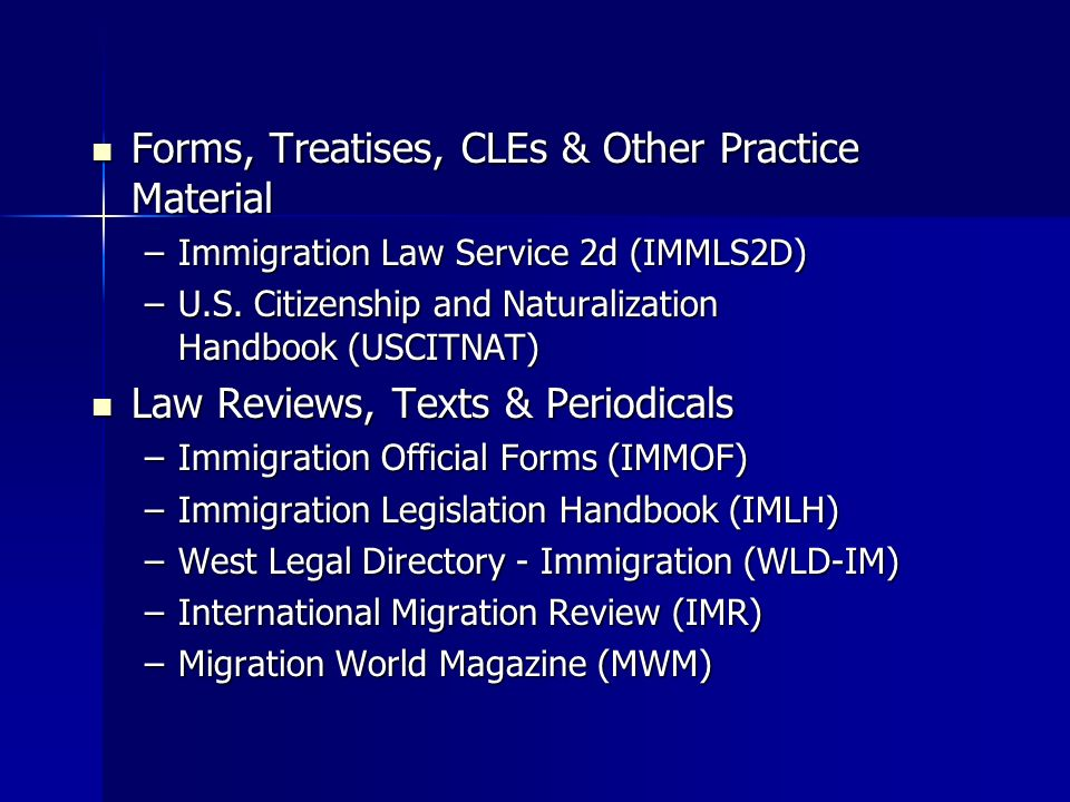 Forms, Treatises, CLEs & Other Practice Material Forms, Treatises, CLEs & Other Practice Material –Immigration Law Service 2d (IMMLS2D) –U.S.