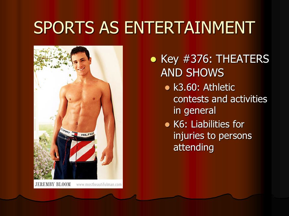 SPORTS AS ENTERTAINMENT Key #376: THEATERS AND SHOWS Key #376: THEATERS AND SHOWS k3.60: Athletic contests and activities in general K6: Liabilities for injuries to persons attending