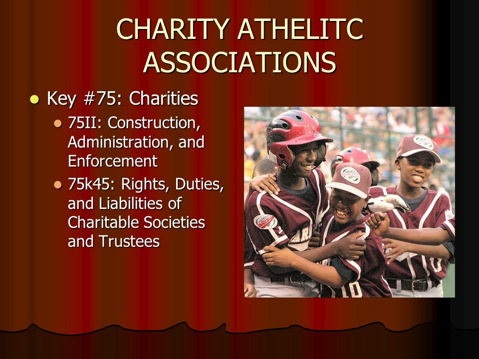CHARITY ATHELITC ASSOCIATIONS Key #75: Charities Key #75: Charities 75II: Construction, Administration, and Enforcement 75II: Construction, Administration, and Enforcement 75k45: Rights, Duties, and Liabilities of Charitable Societies and Trustees 75k45: Rights, Duties, and Liabilities of Charitable Societies and Trustees