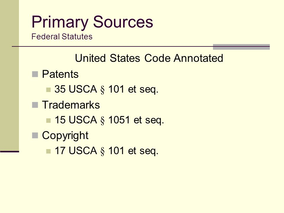 Primary Sources Federal Statutes United States Code Annotated Patents 35 USCA § 101 et seq.