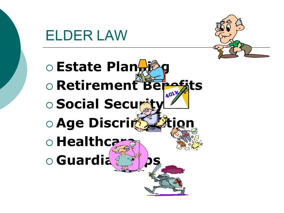 ELDER LAW Estate Planning Retirement Benefits Social Security Age Discrimination Healthcare Guardianships